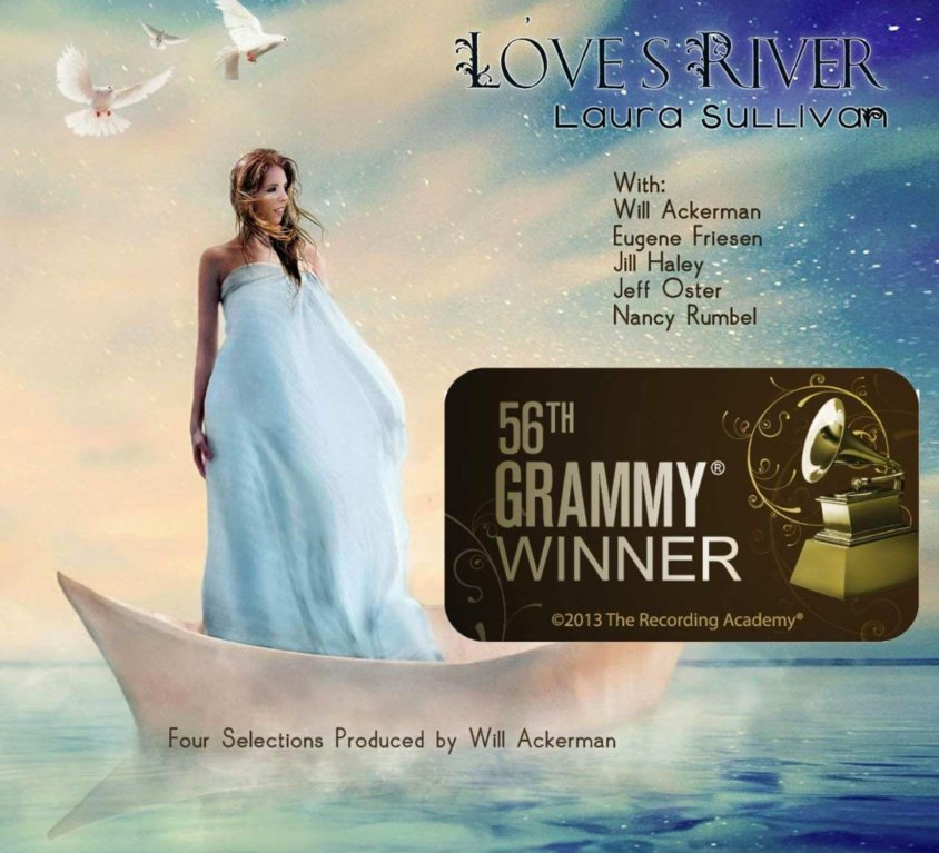 "LAURA SULLIVAN ""LOVE'S RIVER"" 2013 GRAMMY AWARD WINNER FOR BEST NEW AGE RECORDING"